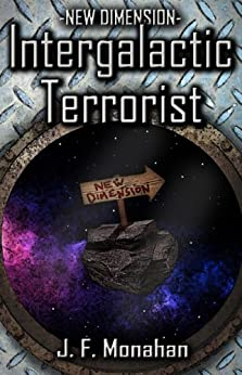 Intergalactic Terrorist (New Dimension Book 1) by [Monahan, J. F.]