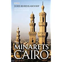 The Minarets of Cairo: Islamic Architecture from the Arab Conquest to the End of the Ottoman Empire
