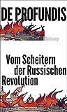 De profundis: Vom Scheitern der russischen Revolution