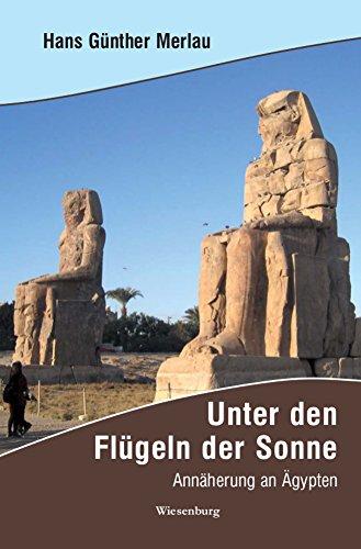 Unter den Flügeln der Sonne: Annäherung an Ägypten