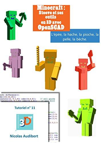 Minecraft - Steeve et ses outils: Créez vos propres objets pour l'impression 3D (Les tutoriels 3D Up t. 11) par Nicolas Audibert