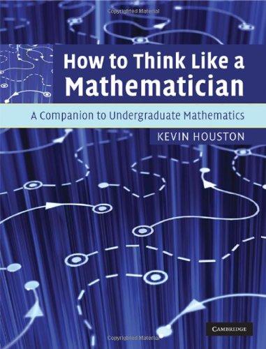 How to Think Like a Mathematician: A Companion to Undergraduate Mathematics