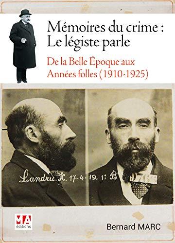 Mémoires du crime : le légiste raconte: De la Belle Epoque aux Années folles (1910-1925) par Bernard Marc