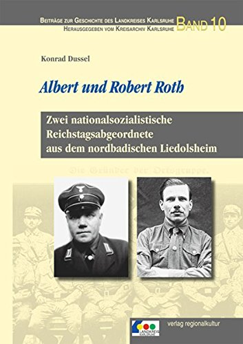 Albert und Robert Roth: Zwei nationalsozialistische Reichstagsabgeordnete aus dem nordbadischen Liedolsheim
