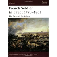 French Soldier in Egypt 1798-1801: The Army of the Orient (Warrior, Band 77)