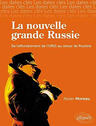 La nouvelle grande Russie : De l'effondrement de l'URSS au retour de Vladimir Poutine par Xavier Moreau