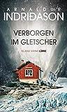 Verborgen im Gletscher: Island Krimi - Arnaldur Indriðason