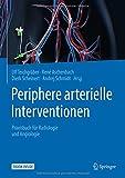 Periphere arterielle Interventionen: Praxisbuch für Radiologie und Angiologie