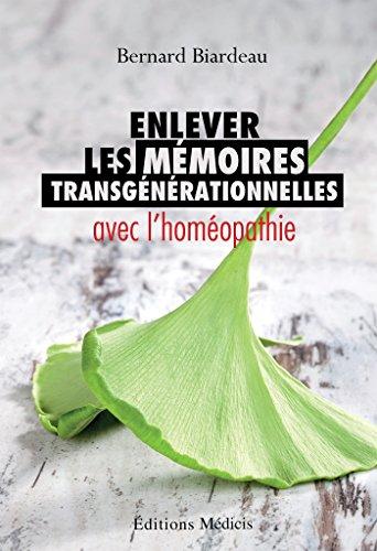 Enlever les mémoires transgénérationnelles avec l'homéopathie par Bernard Biardeau