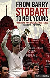 From Barry Stobart to Neil Young: When the FA Cup Really Mattered: Volume 1 - The 1960s