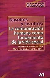 Nosotros y los otros: la comunicacion humana como fundamento de la vida social/ We and Others: Human Communication as the Foundation of Social Life