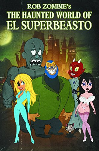 Rob Zombie Presents: The Haunted World Of El Superbeasto: Volume 1