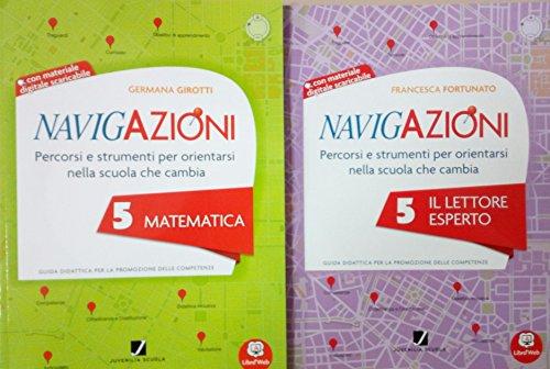 NAVIGAZIONI 5 Matematica + NAVIGAZIONI 5 Il Lettore Esperto - Guide didattiche Per la Scuola primaria