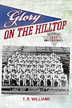 Epub Gratis Glory on the Hilltop: The Story of 1947 SMU Football