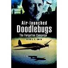 Air-Launched Doodlebugs: The Forgotten Campaign: Hitler's V 1 Missiles and 111/Kampfgeschwader 3 and 53