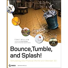 Bounce, Tumble, and Splash!: Simulating the Physical World with Blender 3D by Tony Mullen (2008-06-30)
