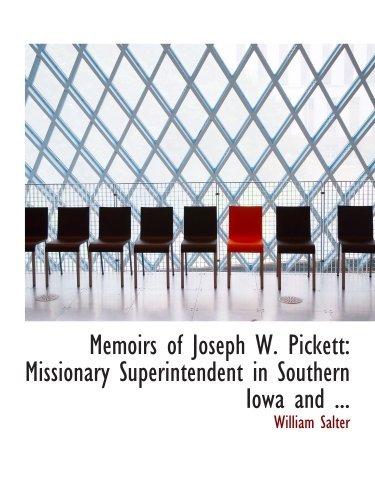 Memoirs of Joseph W. Pickett: Missionary Superintendent in Southern Iowa and