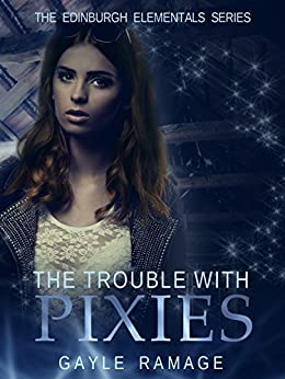The Trouble With Pixies (Edinburgh Elementals Book 1) by [Ramage, Gayle]