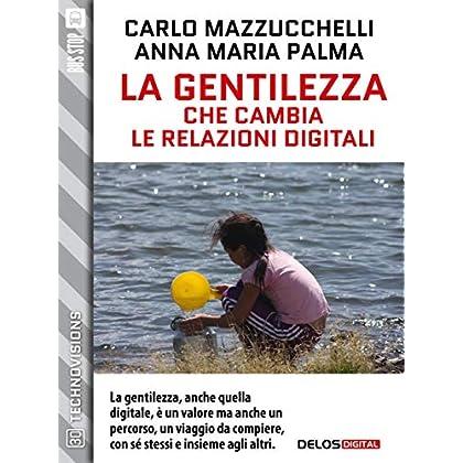 La Gentilezza Che Cambia Le Relazioni Digitali (Technovisions)
