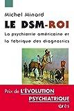 Telecharger Livres Le DSM Roi La psychiatrie americaine et la fabrique des diagnostics (PDF,EPUB,MOBI) gratuits en Francaise