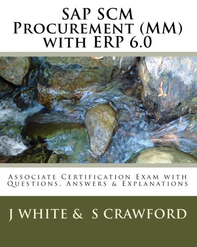 SAP SCM Procurement (MM) with ERP 6.0: Associate Certification Exam with Questions, Answers & Explanations by J White (2010-03-15) par J White;S Crawford