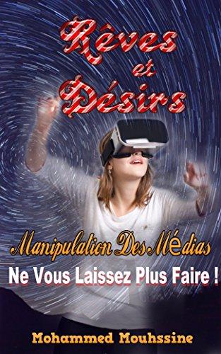 Rêves et Désirs: Manipulation Des Médias : Ne Vous Laissez Plus Faire !                                  ( mensonge,addiction,réalité virtuel,journal intime,manipulation ... ) (Coaching De Vie t. 3) par Mohammed Mouhssine