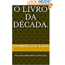 O livro da Década.: www.lacasadelosespiritus.jimdo.com (Portuguese Edition)