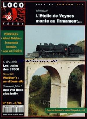 LOCO REVUE [No 571] du 01/06/1994 - RESEAU H0 - L'ETOILE DE VEYNES MONTE AU FIRMAMENT... - SALON DU MODELISME - DES NOUVEAUTES INATTENDUES - A QUOI SERT L'ECHELLE N ÔÇô C. DE F. REELS - LES TRAINS DES 67000 ÔÇô DECOR H0 - WALTHER'S - UN SI BEAU SILO - COMMENT FAIRE ? - UNE VRU ROCO PLUS BELLE. par Collectif