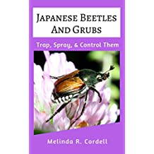 Japanese Beetles and Grubs: Trap, Spray, and Control Them (Easy-Growing Gardening Series Book 8) (English Edition)
