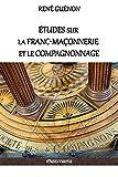 Etudes Sur La Franc-Maconnerie Et Le Compagnonnage: Version Integrale