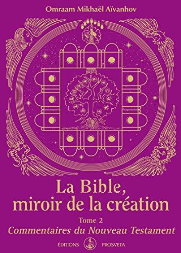 La Bible, miroir de la Création: Tome 2 - Commentaires du Nouveau Testament