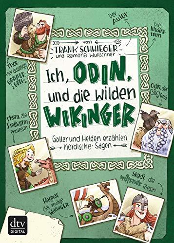 Ich, Odin, und die wilden Wikinger: Götter und Helden erzählen nordische Sagen