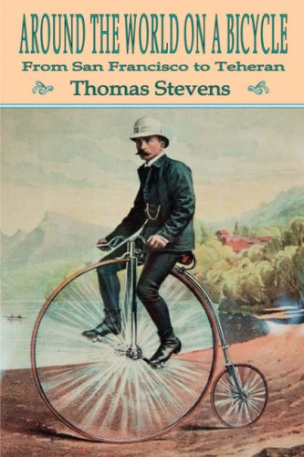 Around the World on a Bicycle: Volume 1, From San Francisco To Teheran por Thomas Stevens