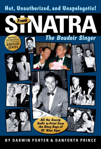 Frank Sinatra, The Boudoir Singer: All the Gossip Unfit to Print from the Glory Days of Ol' Blue Eyes (Blood Moon's Babylon Series) (Boudoir-band)
