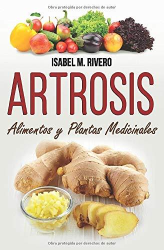 ARTROSIS. Alimentos y Plantas Medicinales: Conoce TODO sobre la