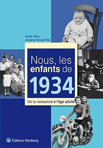 Nous, les enfants de 1934 : De la naissance à l'âge adulte par Aimée Vittaz, Jocelyne Fonlupt-Kilic