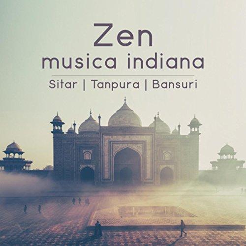 Zen musica indiana: Sitar, Tanpura, Bansuri (Musica orientale con suoni della natura, Rilassamento profondo, Yoga e meditazione, Ayurveda)