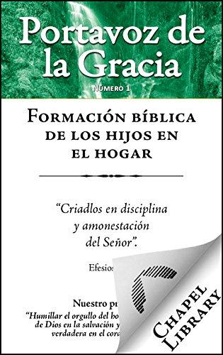 Formación bíblica de los hijos en el hogar (Portavoz de la Gracia nº 1) por Edward Payson