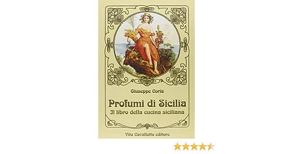 Amazon.it: Profumi di Sicilia Coria, Giuseppe Libri