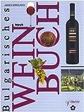 Bulgarisches Weinbuch: Geschichte, Kultur, Kellereien, Weine