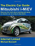 The Electric Car Guide: Mitsubishi I-MiEV- Discover the Truth About Owning and Using an Electric Car on a Day-to-day Basis by Michael Boxwell (2010-10-25)