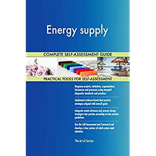 Energy supply All-Inclusive Self-Assessment - More than 720 Success Criteria, Instant Visual Insights, Comprehensive Spreadsheet Dashboard, Auto-Prioritised for Quick Results