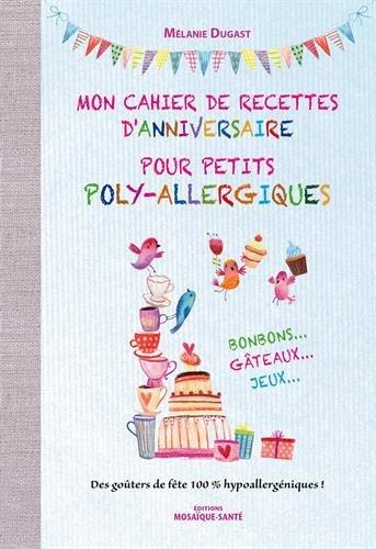 Mon cahier de recettes d'anniversaire pour petits poly-allergiques : bonbons...gâteaux... jeux...