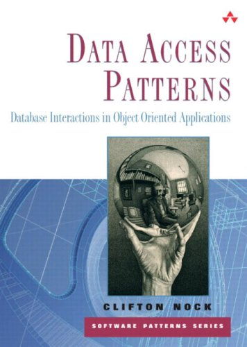 Data Access Patterns: Database Interactions in Object-Oriented Applications (Software Patterns Series) por Clifton Nock