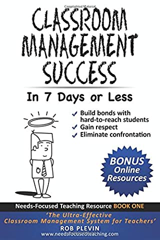 Classroom Management Success in 7 days or less: The Ultra-Effective Classroom Management System for Teachers (Needs-Focused Teaching