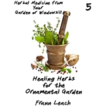 Healing Herbs for the Ornamental Garden (Herbal Medicine from Your Garden or Windowsill Book 5)