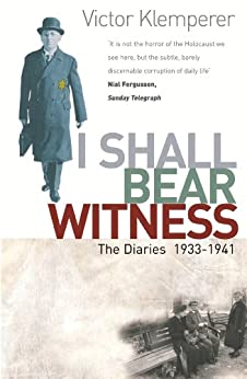 I Shall Bear Witness: The Diaries Of Victor Klemperer 1933-41 by [Klemperer, Victor]