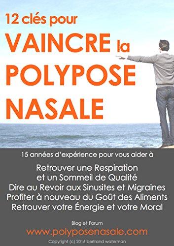 12 Clés pour VAINCRE la polypose nasale: Des Solutions Naturelles pour se Soigner