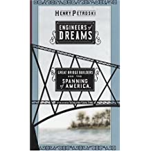 Engineers Of Dreams: Great Bridge Builders and the Spanning of America by Henry Petroski (1995-10-03)