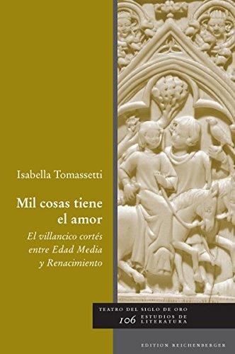 Mil cosas tiene el amor el villancico corto entre edad media y renacimiento TOMASSETTI, I.